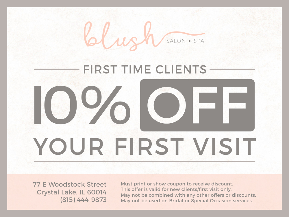 First time clients at Blush Salon - 10% off coupon!