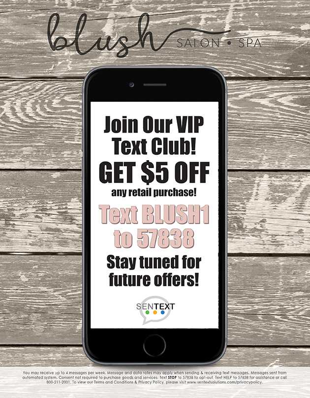 Text BLUSH1 to 57838 to join the Blush Salon VIP Text Club!